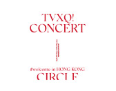 TVXQ! CONCERT -CIRCLE- #welcome in HONG KONG